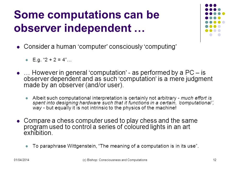 Some computations can be observer independent … Consider a human computer consciously computing E.g.