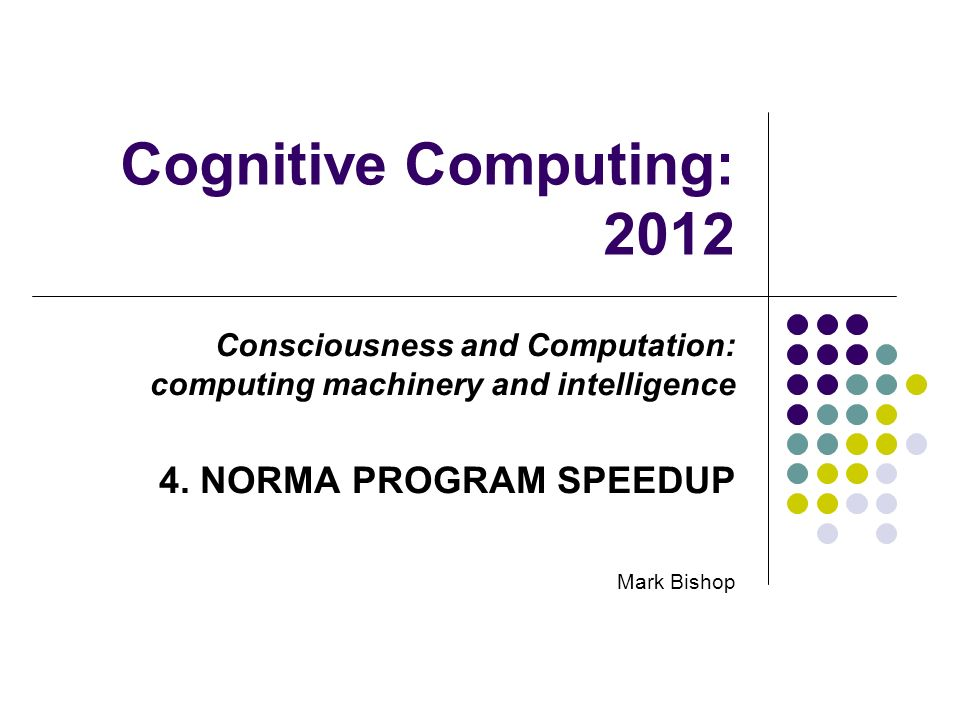 Cognitive Computing: 2012 Consciousness and Computation: computing machinery and intelligence 4.