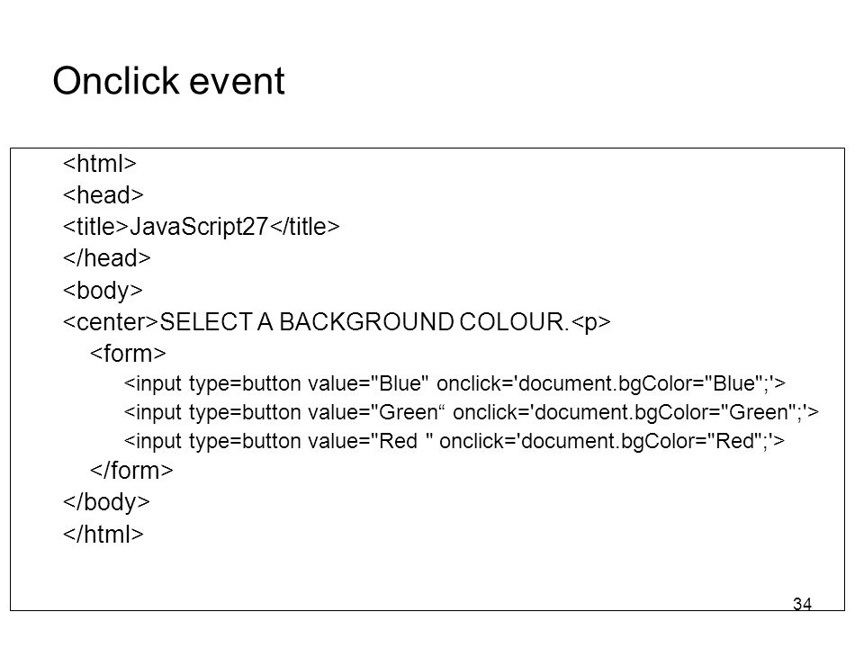 34 Onclick event JavaScript27 SELECT A BACKGROUND COLOUR.