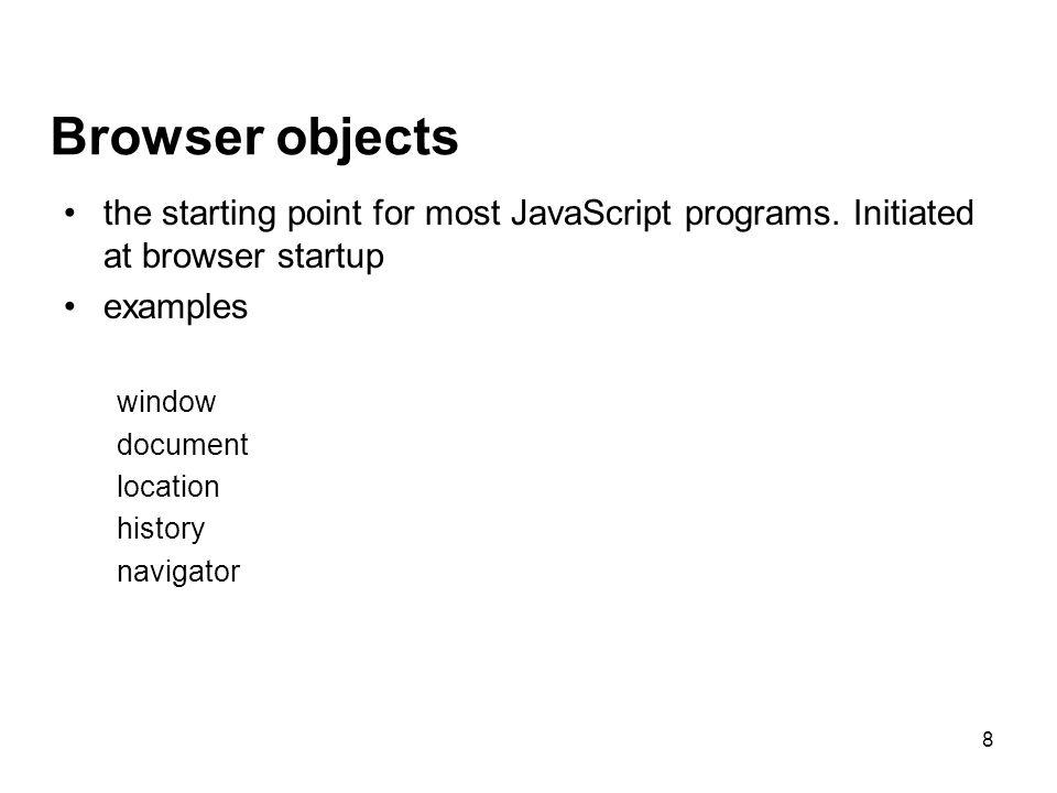 9 window object – the window in which an html page loads methods –open(), close(), alert(), confirm(), prompt() example JavaScript4 Window 1 var newWindow; newWindow = window.open( http://www.bbc.co.uk );