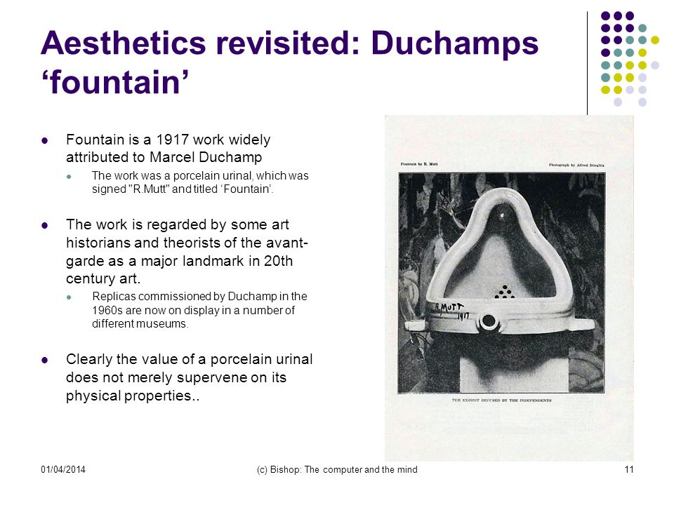Aesthetics revisited: Duchampsfountain Fountain is a 1917 work widely attributed to Marcel Duchamp The work was a porcelain urinal, which was signed R.Mutt and titled Fountain.