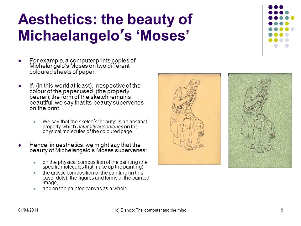 01/04/2014(c) Bishop: The computer and the mind9 Aesthetics: the beauty of Michaelangelos Moses For example, a computer prints copies of Michelangelos Moses on two different coloured sheets of paper.