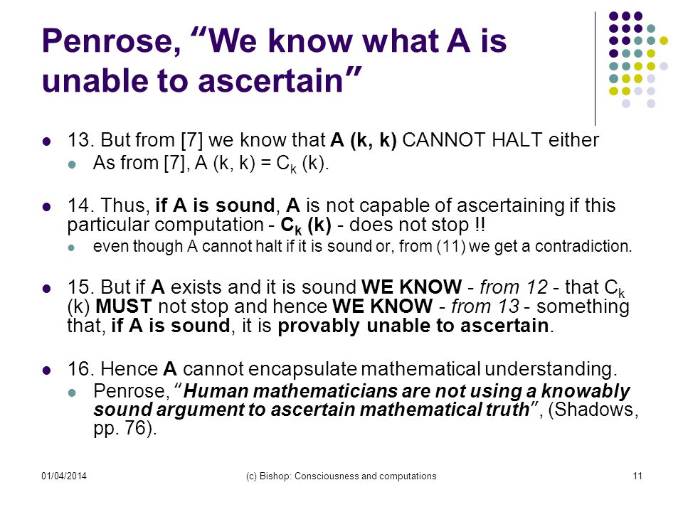 01/04/2014(c) Bishop: Consciousness and computations11 Penrose, We know what A is unable to ascertain 13. But from [7] we know that A (k, k) CANNOT HA