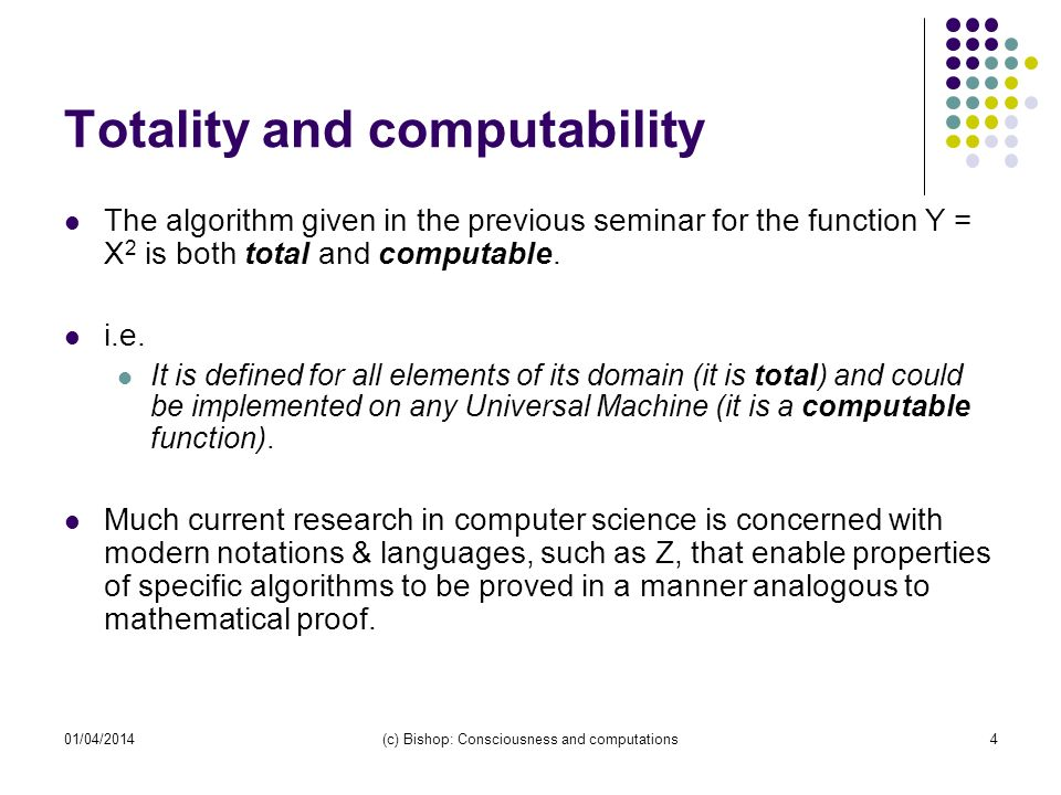 01/04/2014(c) Bishop: Consciousness and computations5 The Self Applicability Problem, SAP The Self Applicability Problem is important since all unsolvable decision problems can be reduced to it.