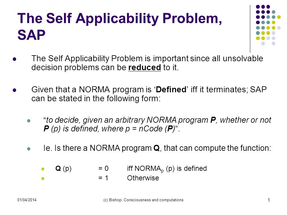 01/04/2014(c) Bishop: Consciousness and computations6 Solution Assume SAP is total and computable.