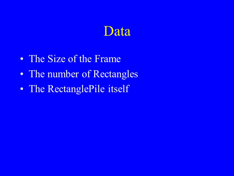 Data The Size of the Frame The number of Rectangles The RectanglePile itself