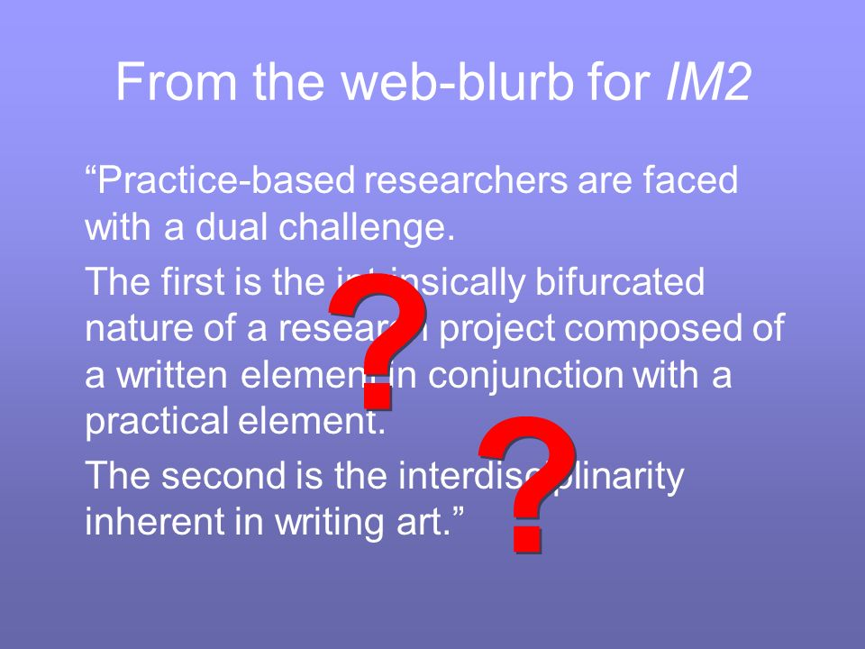 From the web-blurb for IM2 Practice-based researchers are faced with a dual challenge.