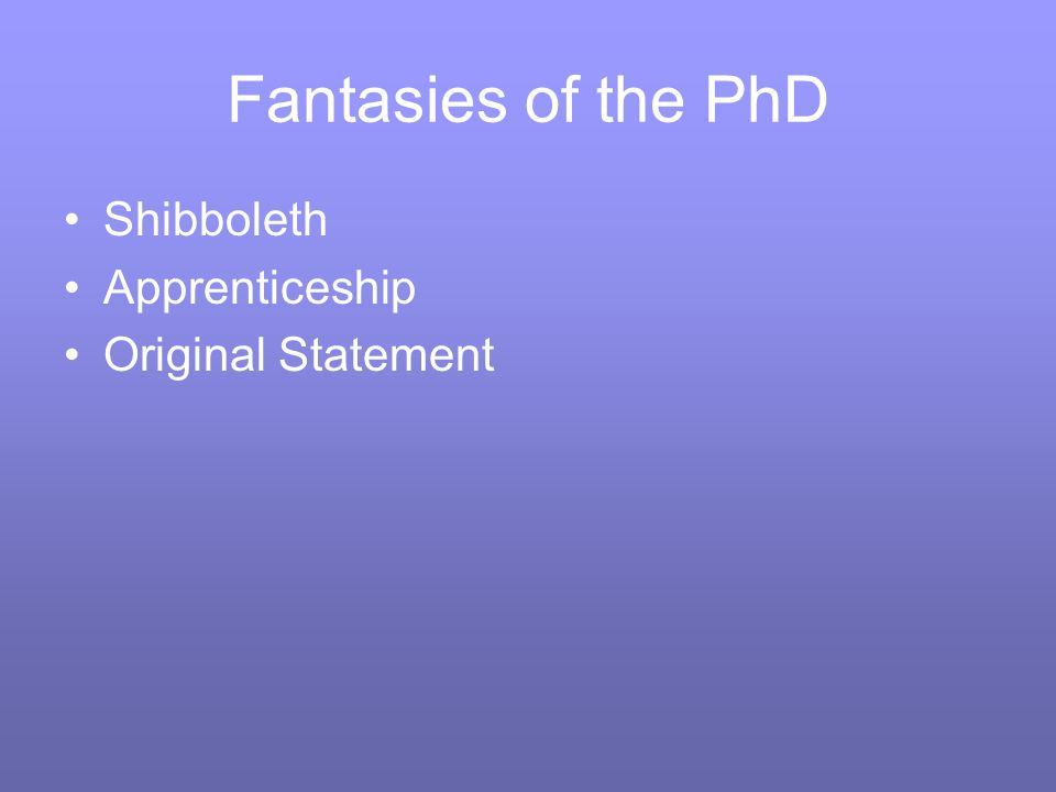 Fantasies of the PhD Shibboleth Apprenticeship Original Statement