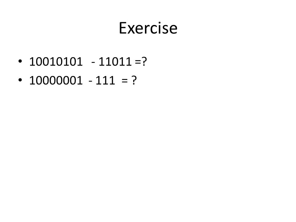 Exercise 10010101 - 11011 =? 10000001 - 111 = ?