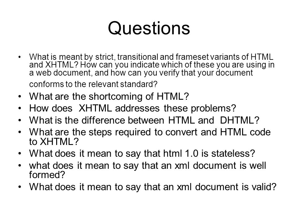 Questions What is meant by strict, transitional and frameset variants of HTML and XHTML.