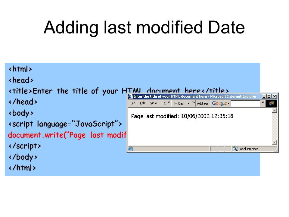 Adding last modified Date Enter the title of your HTML document here document.write(Page last modified: + document.lastModified)