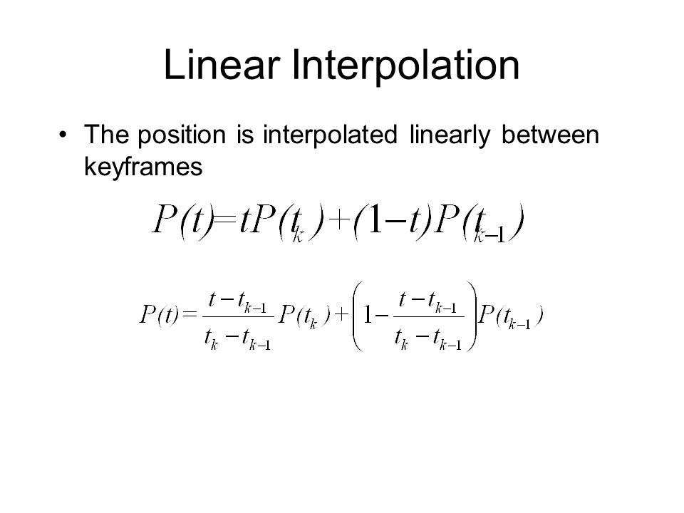 Linear Interpolation The position is interpolated linearly between keyframes