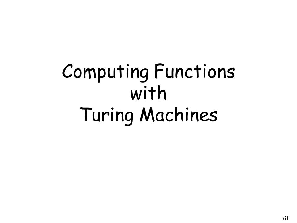 61 Computing Functions with Turing Machines