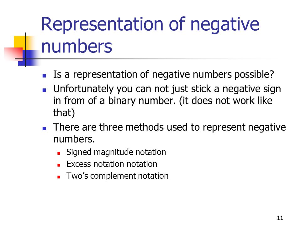 11 Representation of negative numbers Is a representation of negative numbers possible? Unfortunately you can not just stick a negative sign in from o