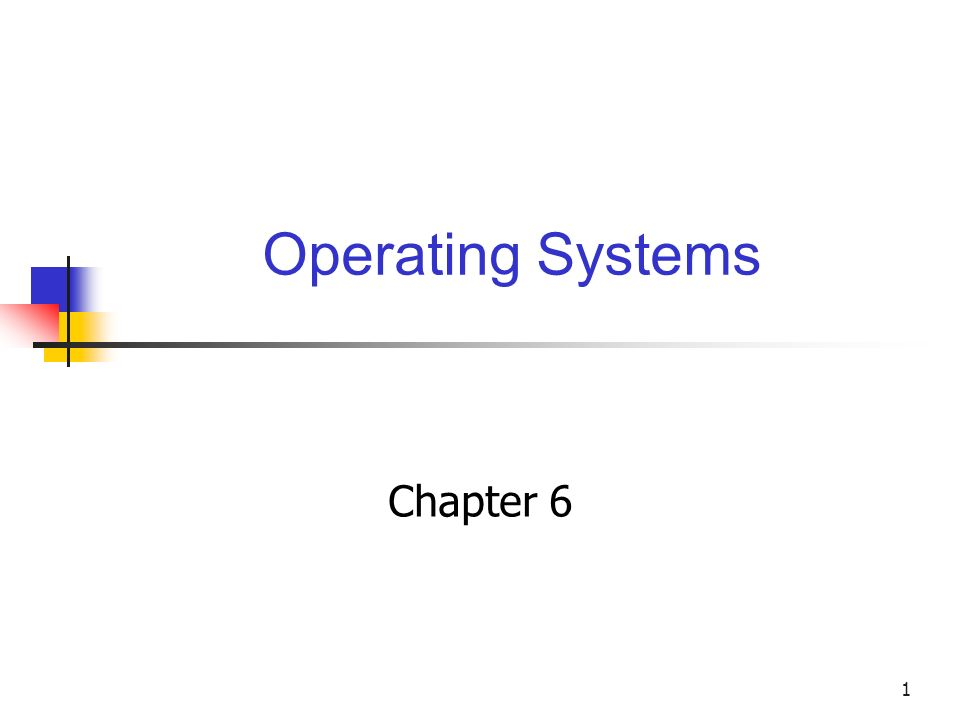 1 Operating Systems Chapter 6