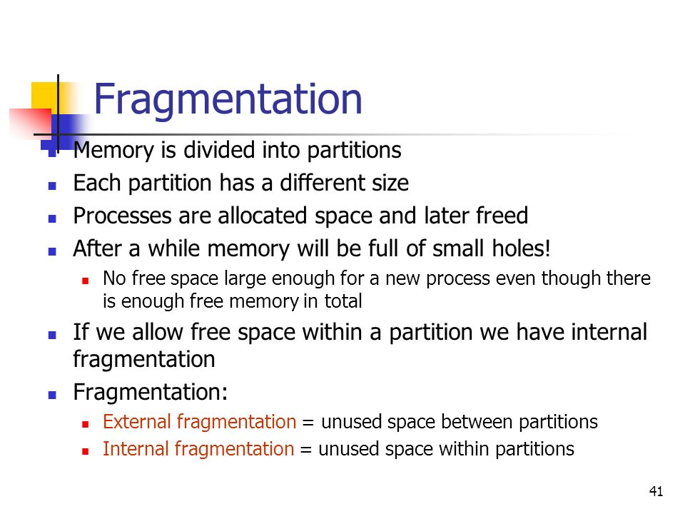 41 Fragmentation Memory is divided into partitions Each partition has a different size Processes are allocated space and later freed After a while mem