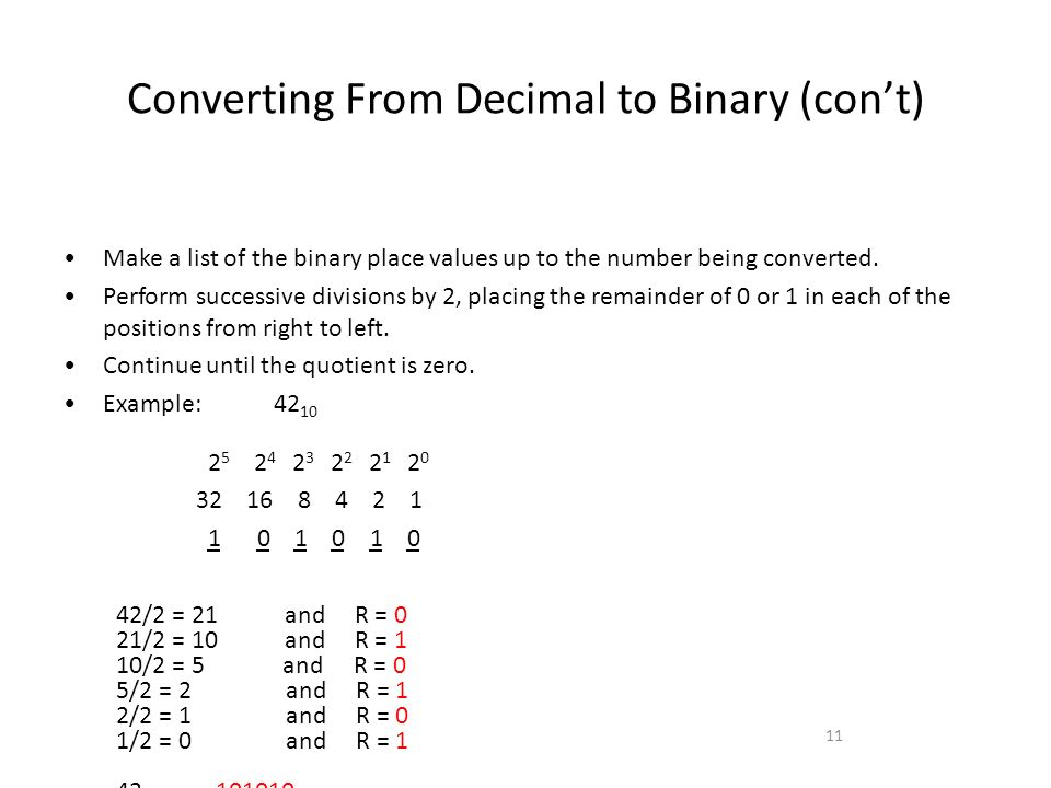 Converting From Decimal to Binary (cont) 11 Make a list of the binary place values up to the number being converted.