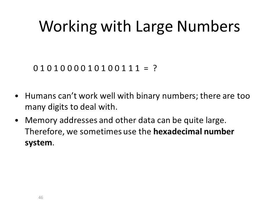 Working with Large Numbers 46 0 1 0 1 0 0 0 0 1 0 1 0 0 1 1 1 = .