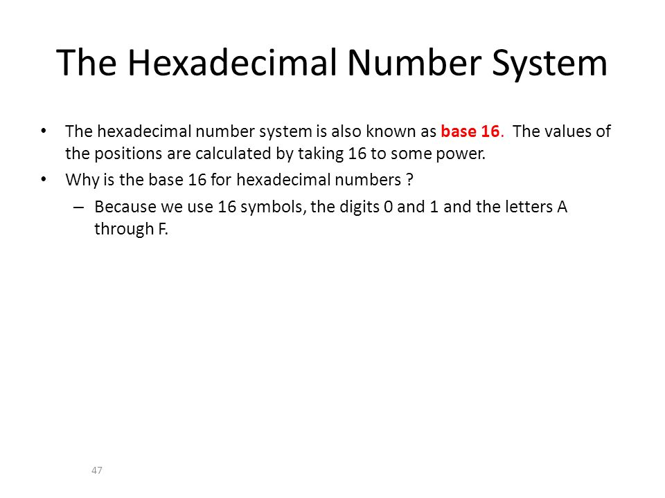 The Hexadecimal Number System The hexadecimal number system is also known as base 16.