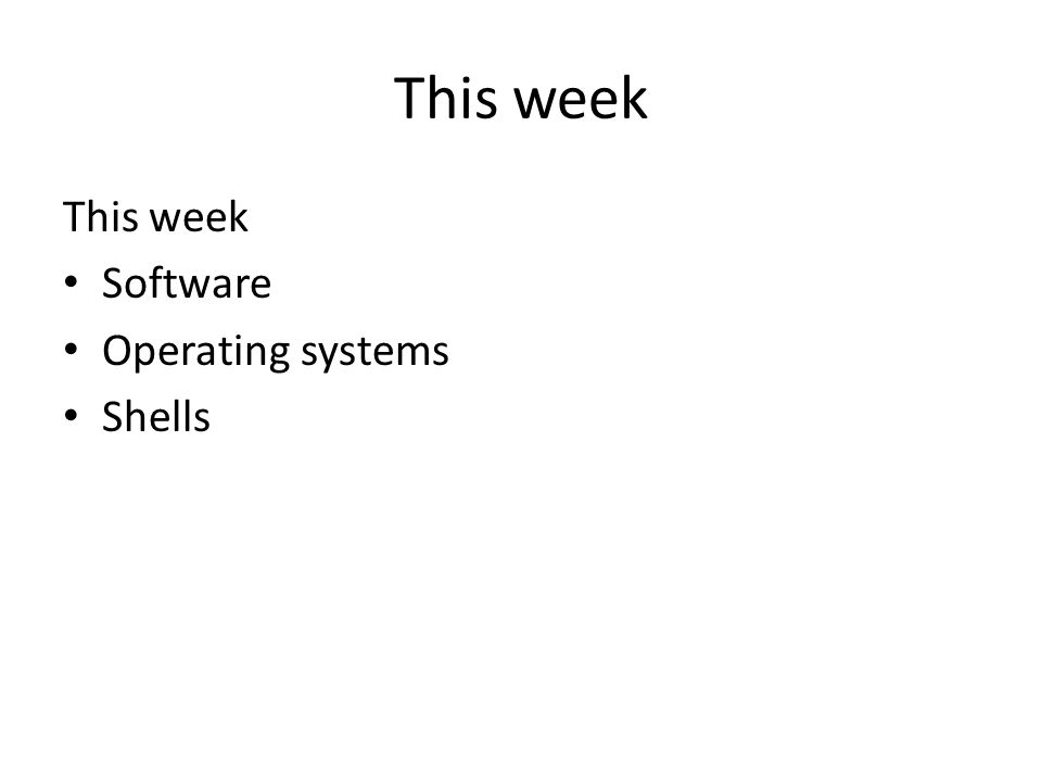 This week Software Operating systems Shells