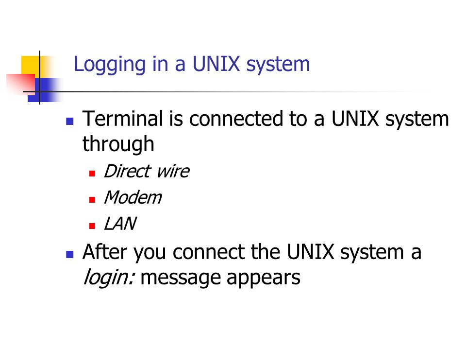 Logging in a UNIX system Terminal is connected to a UNIX system through Direct wire Modem LAN After you connect the UNIX system a login: message appears