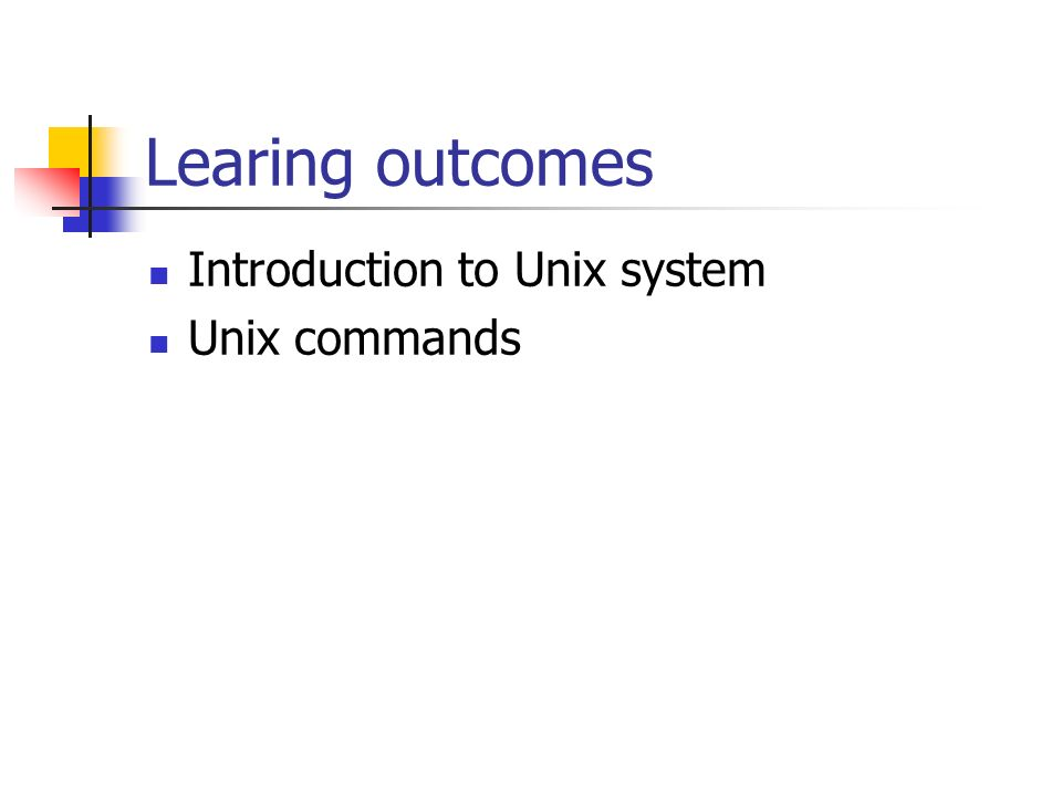 Learing outcomes Introduction to Unix system Unix commands