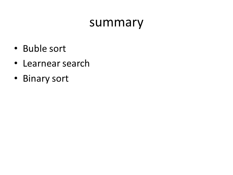summary Buble sort Learnear search Binary sort