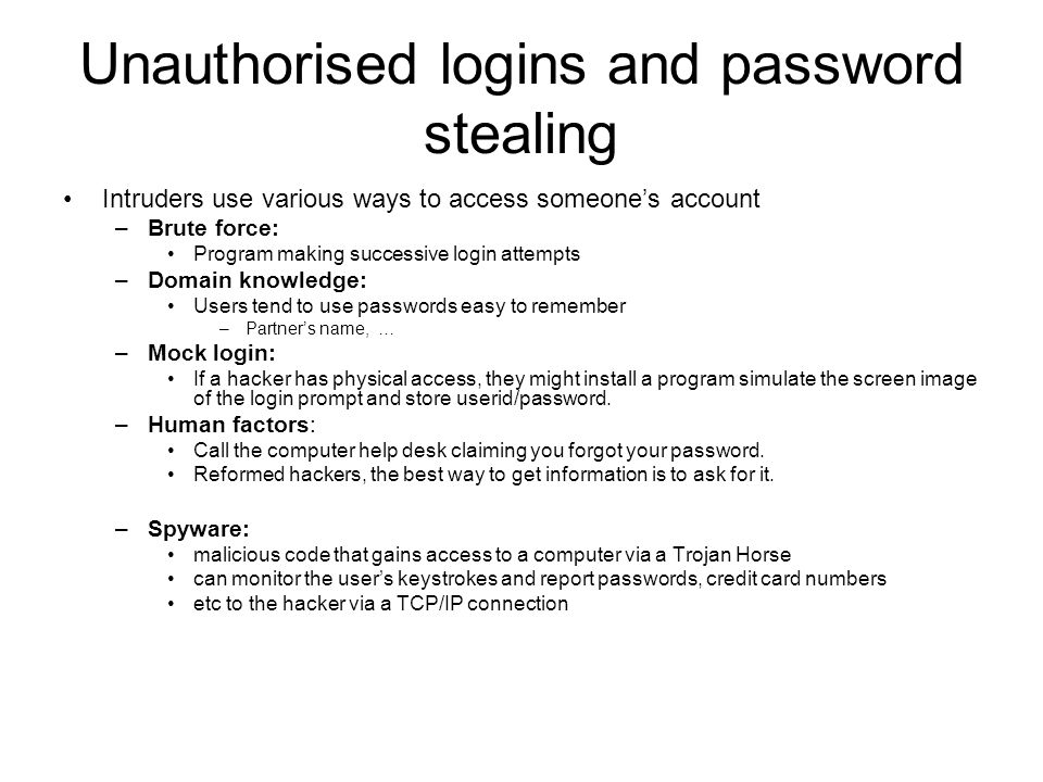 Unauthorised logins and password stealing Intruders use various ways to access someones account –Brute force: Program making successive login attempts