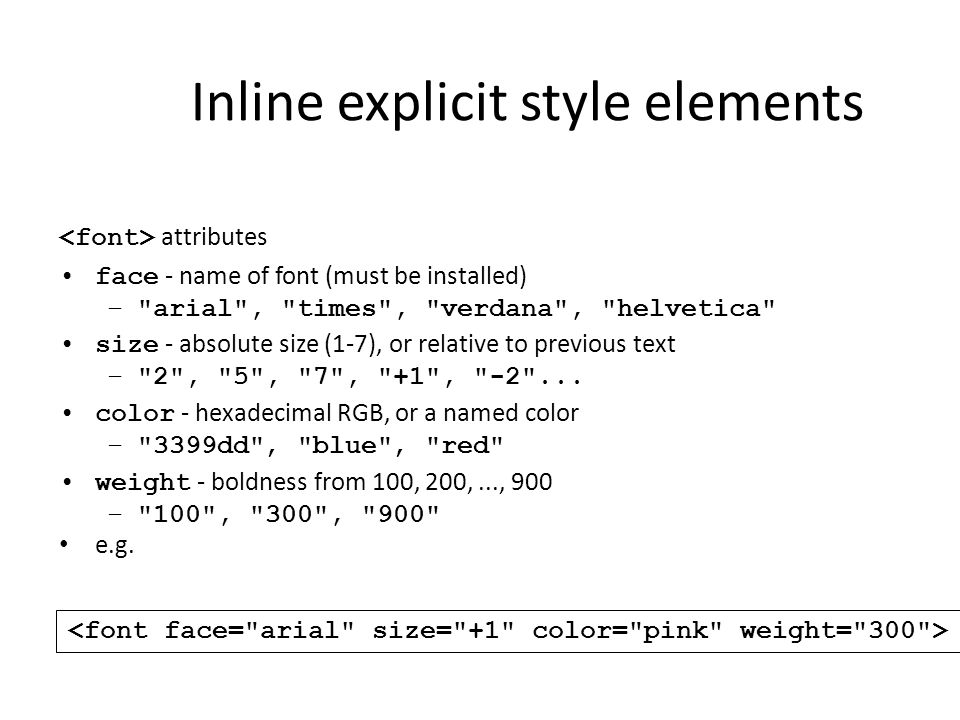 Inline explicit style elements attributes face - name of font (must be installed) –