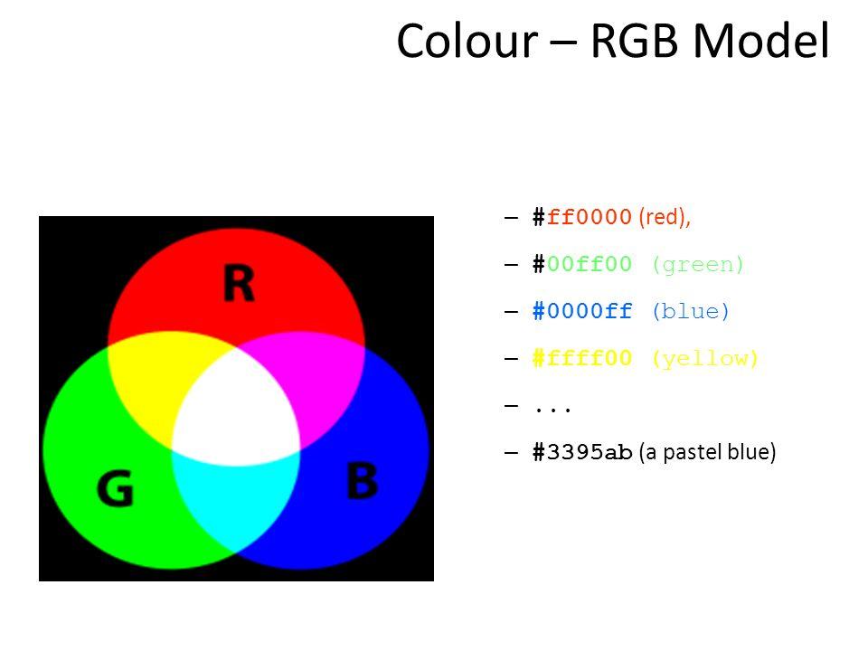 Colour – RGB Model – #ff0000 (red), – #00ff00 (green) – #0000ff (blue) – #ffff00 (yellow) –... – #3395ab (a pastel blue)