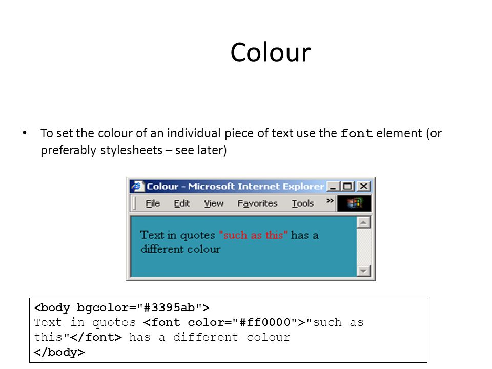 Colour To set the colour of an individual piece of text use the font element (or preferably stylesheets – see later) Text in quotes