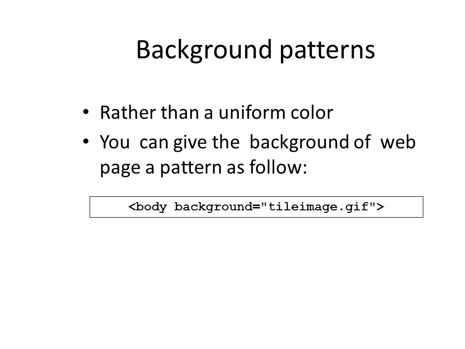 Background patterns Rather than a uniform color You can give the background of web page a pattern as follow: