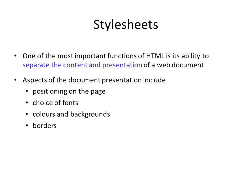 Stylesheets One of the most important functions of HTML is its ability to separate the content and presentation of a web document Aspects of the docum