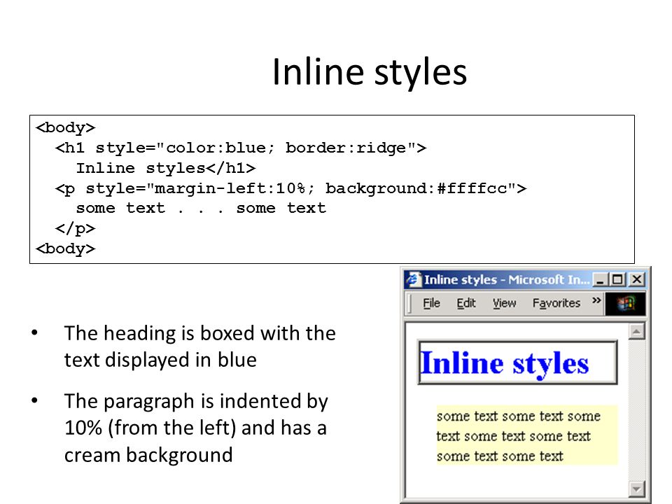 Inline styles some text... some text The heading is boxed with the text displayed in blue The paragraph is indented by 10% (from the left) and has a c