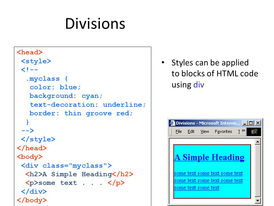 Divisions Styles can be applied to blocks of HTML code using div <!--.myclass { color: blue; background: cyan; text-decoration: underline; border: thi