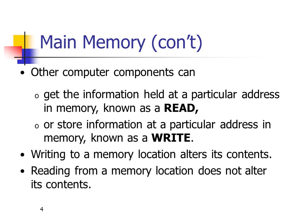 5 Main Memory (cont) All addresses in memory can be accessed in the same amount of time.