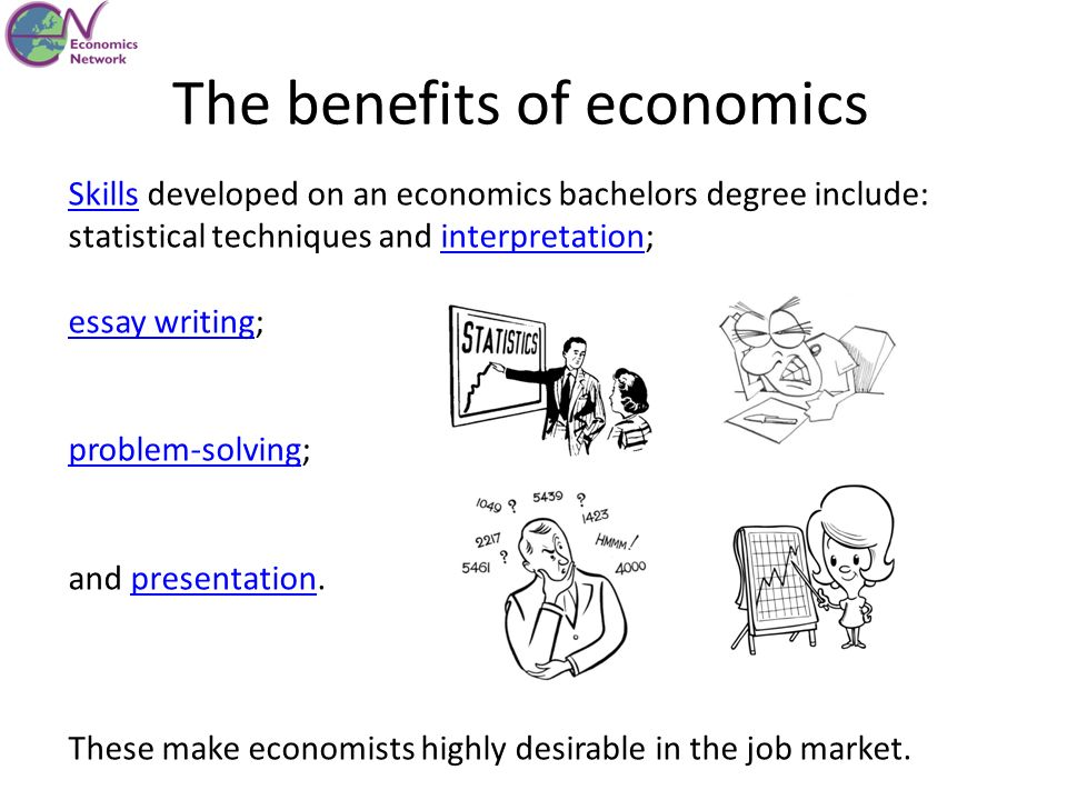 The benefits of economics SkillsSkills developed on an economics bachelors degree include: statistical techniques and interpretation;interpretation es