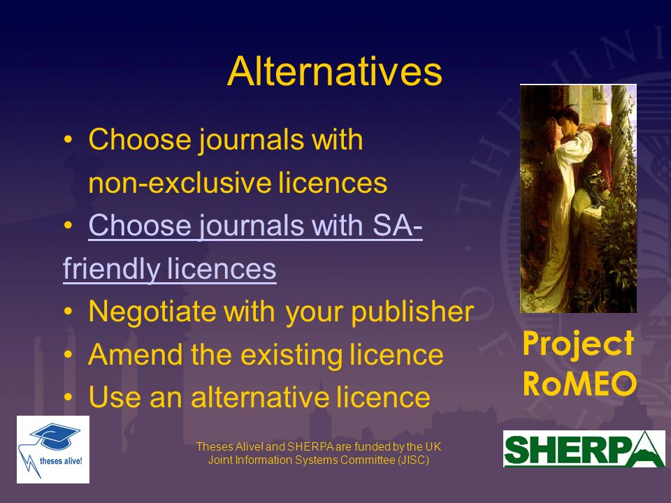 Theses Alive! and SHERPA are funded by the UK Joint Information Systems Committee (JISC) Alternatives Choose journals with non-exclusive licences Choo