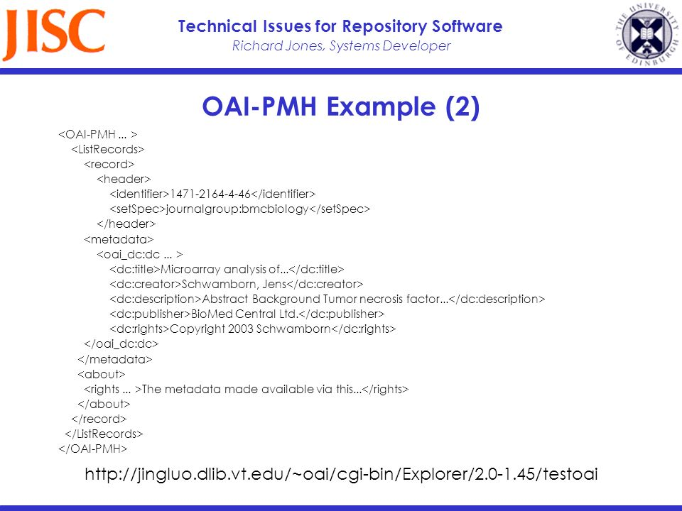 Richard Jones, Systems Developer Technical Issues for Repository Software OAI-PMH Example (2) 1471-2164-4-46 journalgroup:bmcbiology Microarray analys