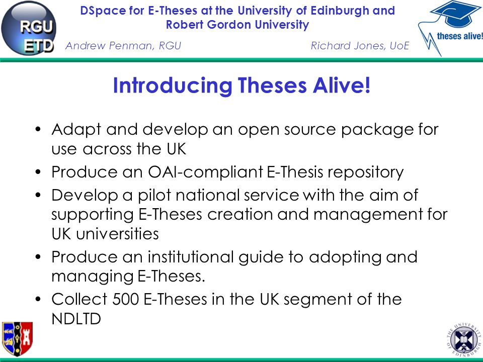 DSpace for E-Theses at the University of Edinburgh and Robert Gordon University Andrew Penman, RGURichard Jones, UoE Introducing Theses Alive.