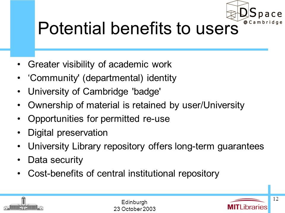 Edinburgh 23 October 2003 12 Potential benefits to users Greater visibility of academic work Community' (departmental) identity University of Cambridg