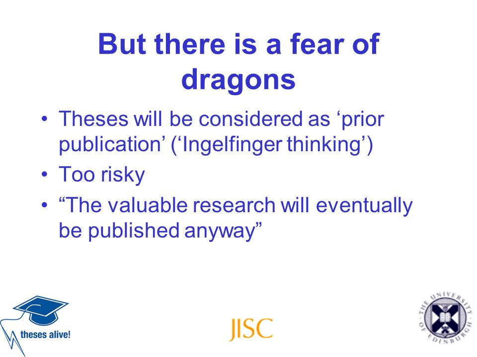 But there is a fear of dragons Theses will be considered as prior publication (Ingelfinger thinking) Too risky The valuable research will eventually b