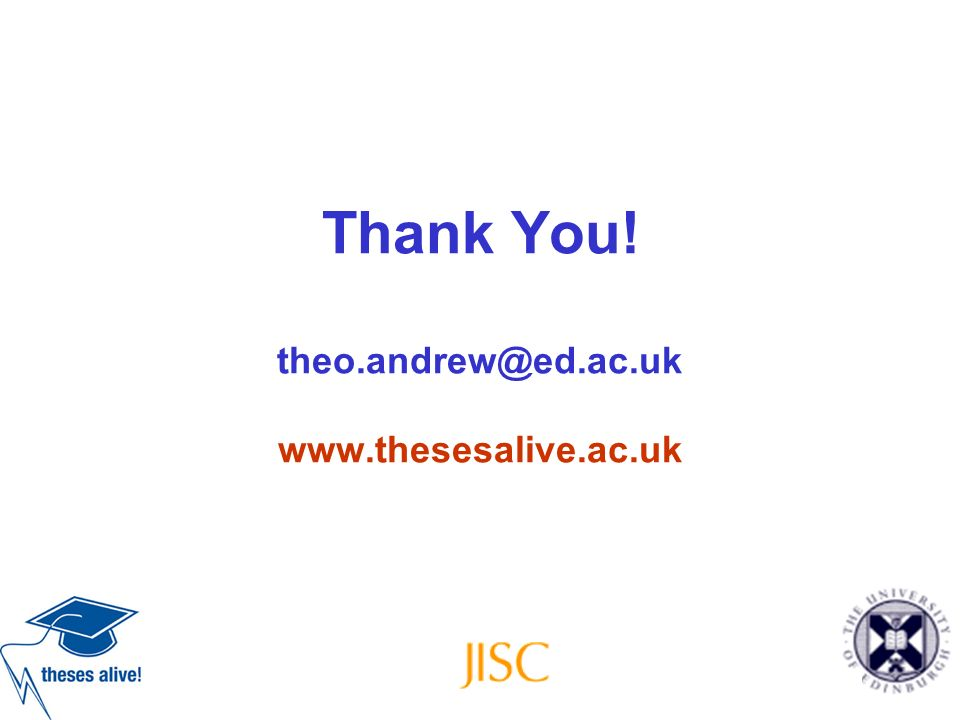 Thank You! theo.andrew@ed.ac.uk www.thesesalive.ac.uk