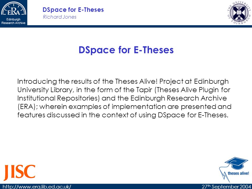 Richard Jones DSpace for E-Theses http://www.era.lib.ed.ac.uk/27 th September 2004 Thanks for Listening Richard Jones r.d.jones@ed.ac.uk http://www.thesesalive.ac.uk/ ERA: http://www.era.lib.ed.ac.uk/ This presentation: http://www.thesesalive.ac.uk/archive/EThesesBL.ppt This work is licensed under the Creative Commons Attribution-NonCommercial-ShareAlike License.