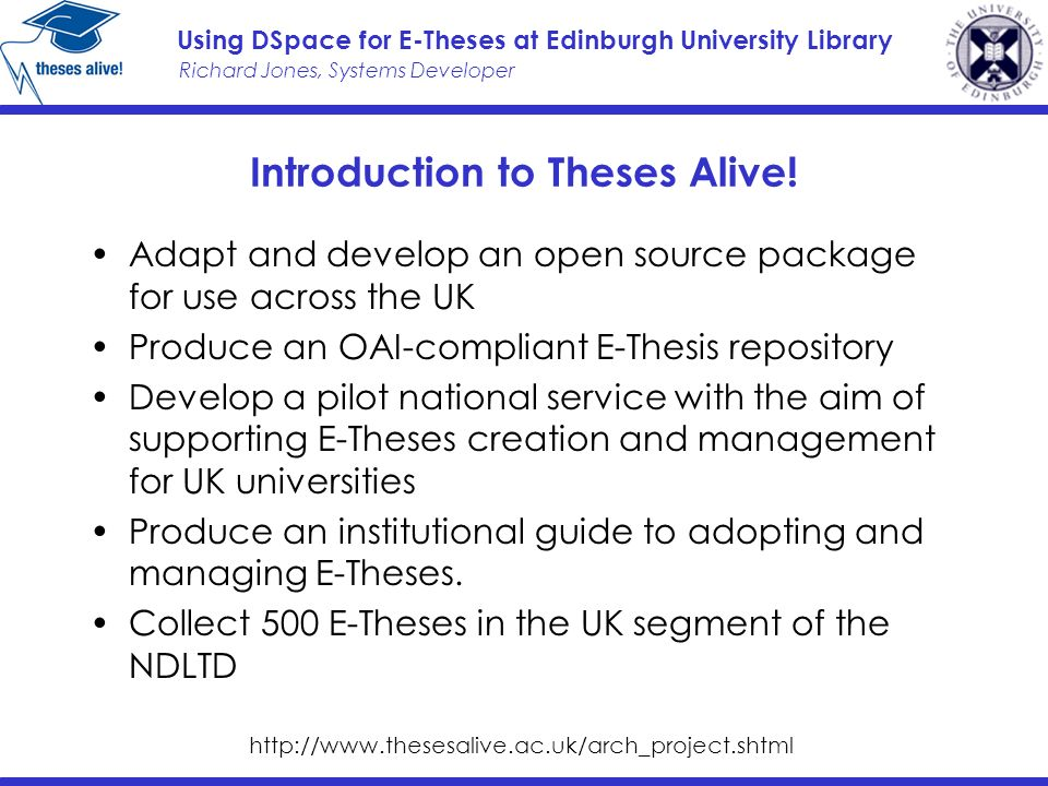Richard Jones, Systems Developer Using DSpace for E-Theses at Edinburgh University Library Introduction to Theses Alive.