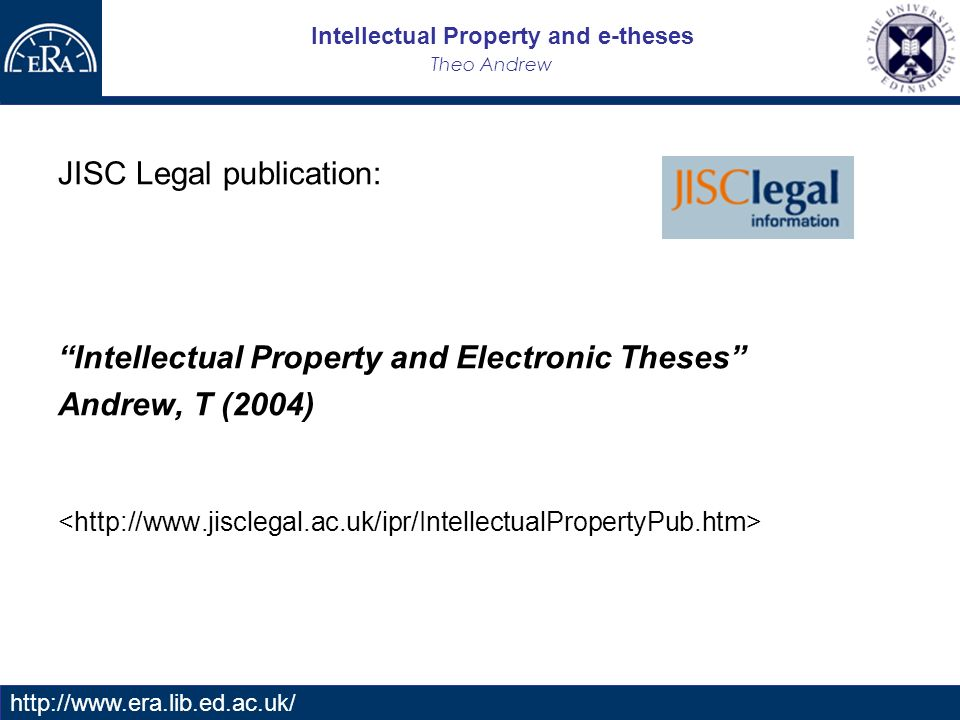 Intellectual Property and e-theses Theo Andrew   JISC Legal publication: Intellectual Property and Electronic Theses Andrew, T (2004)