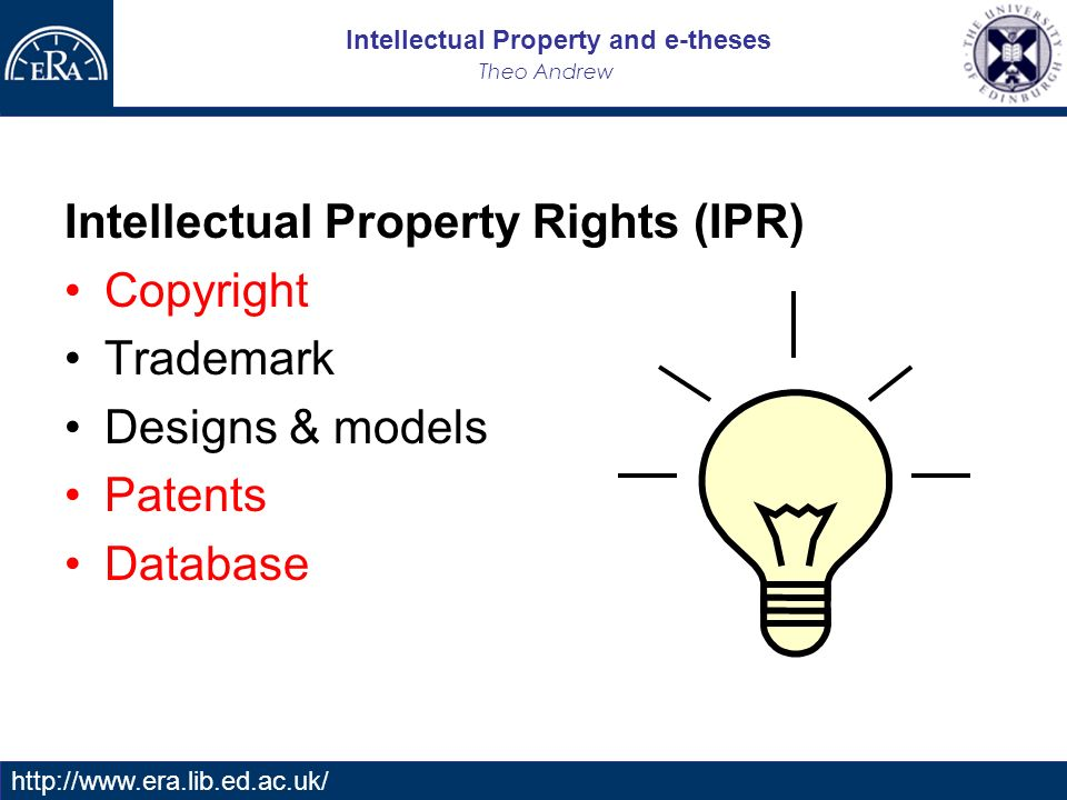 Intellectual Property and e-theses Theo Andrew   Intellectual Property Rights (IPR) Copyright Trademark Designs & models Patents Database