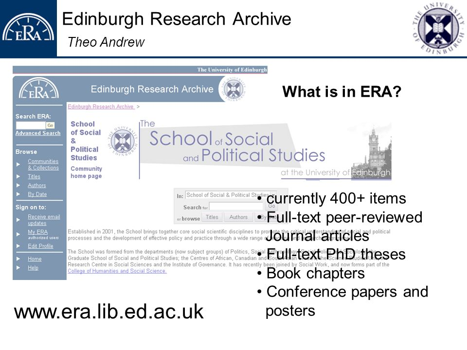 Edinburgh Research Archive Theo Andrew currently 400+ items Full-text peer-reviewed Journal articles Full-text PhD theses Book chapters Conference papers and posters What is in ERA.