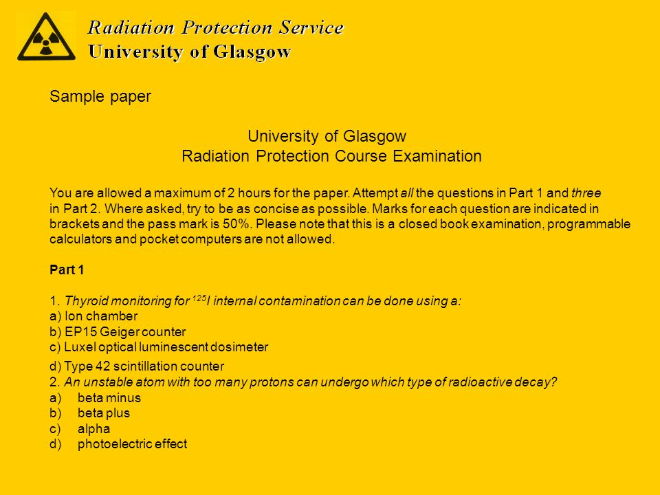 Sample paper University of Glasgow Radiation Protection Course Examination You are allowed a maximum of 2 hours for the paper. Attempt all the questio