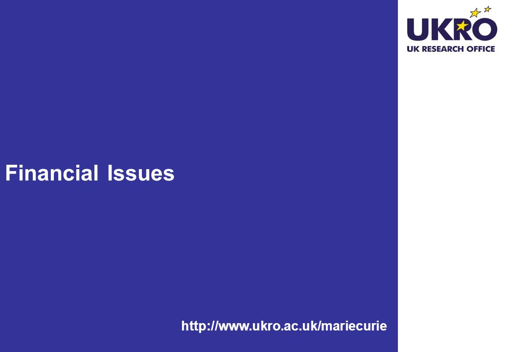 http://www.ukro.ac.uk/mariecurie Financial Issues